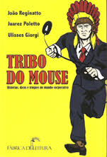 Tribo do Mouse - História , Dicas e Truques do Mundo Corporativo