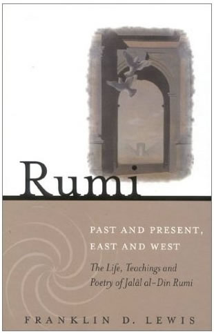 Rumi : Past and Present, East and West : Life of Jalâl Al Din Rumi