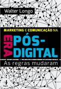 Marketing e Comunicaçao na era Pos Digital