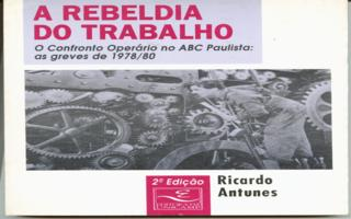 A Rebeldia do Trabalho: o Confronto Operário no Abc Paulista