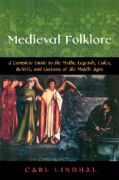 Medieval Folklore: a Guide to Myths Legends, Tales, Beliefs and Custom