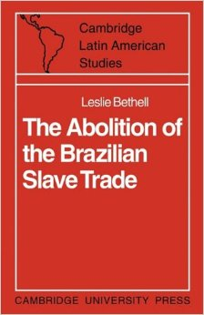 The Abolition of the Brazilian Slave Trade: Britain, Brazil and The