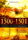 1500 1501 a Intriga do Descobrimento