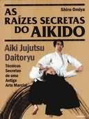 As raízes secretas do Aikido