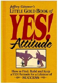 Little Gold Book of Yes! Attitude: How to Find, Buil and Keep a Yes! A