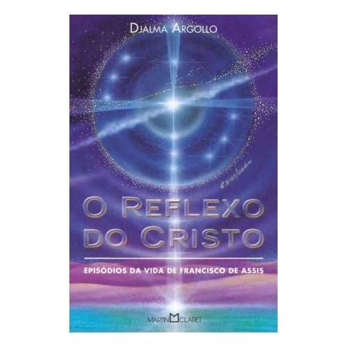 O reflexo do cristo episódios da vida de Francisco de Assis