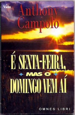 Livro: E Sexta Feira Mas o Domingo Vem Ai - Anthony Campolo ...
