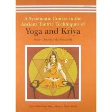 A Systematic Course in the Ancient Tantric Techniques of Yoga and Kriy