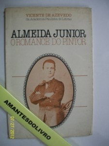 Almeida Junior o Romance do Pintor