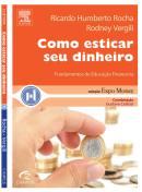 COMO ESTICAR SEU DINHEIRO de RICARDO HUMBERTO ROCHA E RODNEY VERGILI pela ELSEVIER (2008)