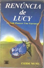 Renúncia de Lucy - A Cada Renascer uma Esperança de Cleide Muniz pela Lake (1985)