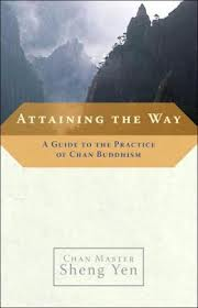 Attaining the Way - a Guide to the Practice of Chan Buddhism