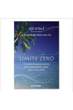 Limite Zero - O Sistema Havaiano Secreto para Prosperidade, Saúde, Paz e Mais Ainda