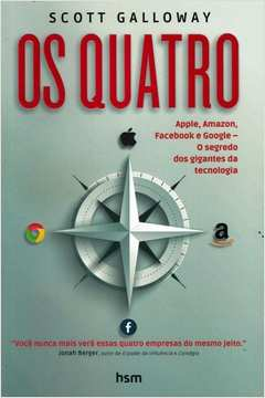 QUATRO, OS - APPLE, AMAZON, FACEBOOK E GOOGLE - O SEGREDO DOS GIGANTES DA TECNOLOGIA
