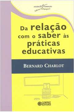 Da Relaçao com o Saber as Praticas Educativas