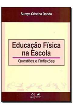 Educacao fisica na escola: questoes e reflexoes