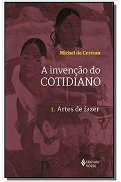INVENCAO DO COTIDIANO, A - VOL. 1 - ARTES DO FAZER