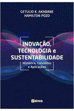 INOVACAO TECNOLOGIA E SUSTENTABILIDADE: HISTORICO, CONCEITOS E APLICACOES