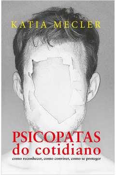 PSICOPATAS DO COTIDIANO - COMO RECONHECER, COMO CONVIVER, COMO SE PROTEGER