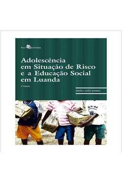 ADOLESCENCIA EM SITUACAO DE RISCO E A EDUCACAO SOCIAL EM LUANDA - 02 ED