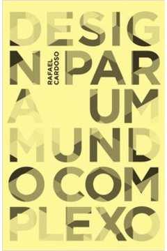 Livro: Design para um Mundo Complexo - Rafael Cardoso
