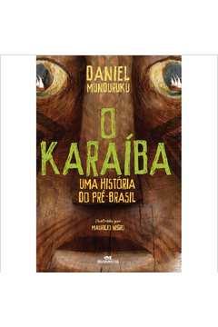 O KARAÍBA: UMA HISTÓRIA DO PRÉ-BRASIL