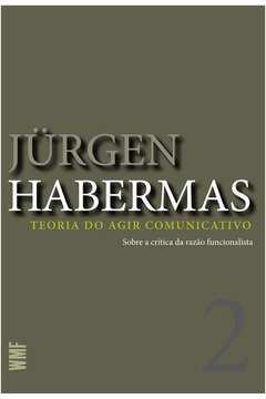 Teoria do Agir Comunicativo (Vol. 1) - Racionalidade da ação e racionalização social