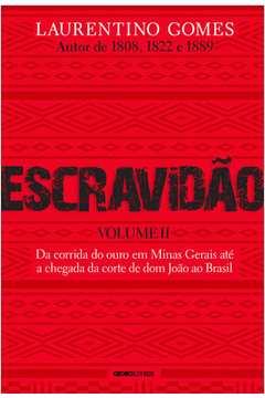 Escravidão - Volume 2. Da corrida do ouro em Minas Gerais até a chegada da corte de dom João ao Brasil
