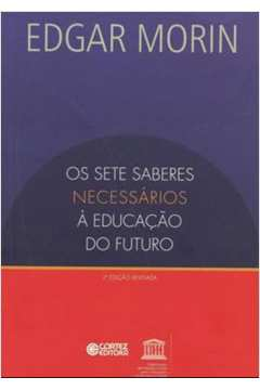 SETE SABERES NECESSARIOS A EDUCAÇAO DO FUTURO, OS