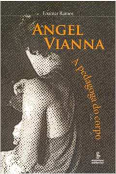 ANGEL VIANNA - A PEDAGOGIA DO CORPO