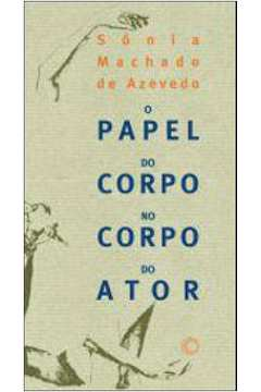 PAPEL DO CORPO NO CORPO DO ATOR, O