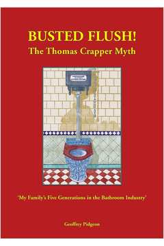 'Busted Flush! The Thomas Crapper Myth' 'My Family's Five Generations in the Bathroom Industry'.