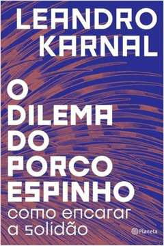 O DILEMA DO PORCO-ESPINHO
