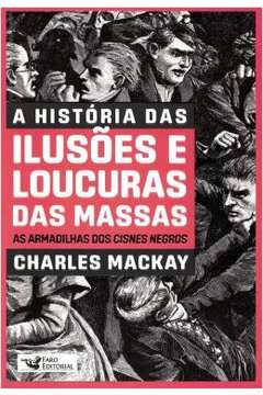 A Historia Das Ilusoes E Loucuras Das Massas