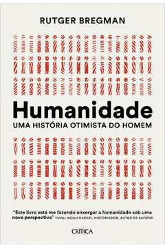Humanidade - Uma história otimista do homem