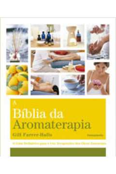 A Biblia da Aromaterapia