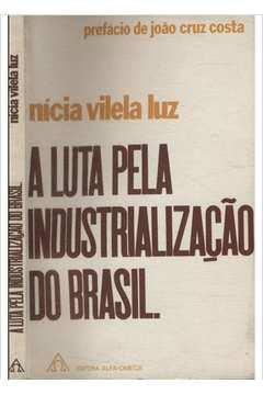 A Luta Pela Industrialização do Brasil