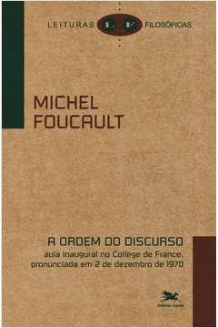 A ORDEM DO DISCURSO: AULA INAUGURAL NO COLLÈGE DE FRANCE, PRONUNCIADA EM 2 DE DEZEMBRO DE 1970