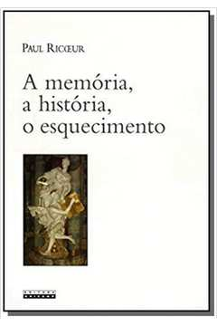 MEMORIA, A HISTORIA, O ESQUECIMENTO, A